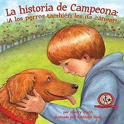 La historia de Campeona: ¡A los perros también les da cáncer! [Champ's Story: Dogs Get Cancer Too!]