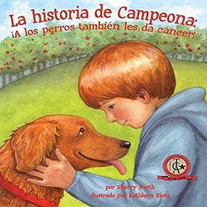 La historia de Campeona: ¡A los perros también les da cáncer! [Champ's Story: Dogs Get Cancer Too!] Audiobook