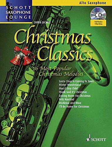 Christmas Classics: Die 16 beliebtesten Weihnachtslieder. Alt-Saxophon. Ausgabe mit CD. (Schott Saxophone Lounge)
