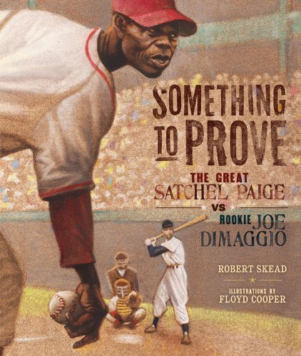 Something to Prove: The Great Satchel Paige Vs. Rookie Joe Dimaggio (Carolrhoda Picture Books) by Rob Skead (2013) Library Binding