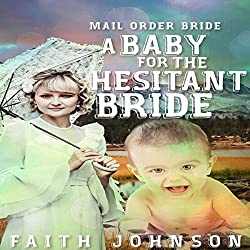 Mail Order Bride: A Baby for the Hesitant Bride