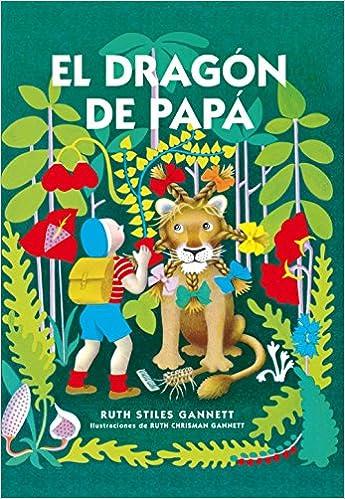 El cuarto de las maravillas. El dragón de papá: Ruth Stiles Gannett: 9788416142040: Amazon.com: Books