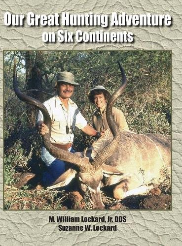 Our Great Hunting Adventure on Six Continents: 48 Years of Hunting Experience on Six Continents