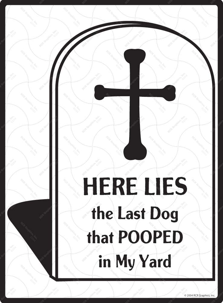Details about  /Here Lies The Last Dog That Pooped In My Yard Novelty Metal Sign