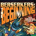 Berserkers: The Beginning Audiobook by Fred Saberhagen Narrated by Barrett Whitener