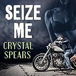 Seize Me: Breakneck, Book 1 | Crystal Spears