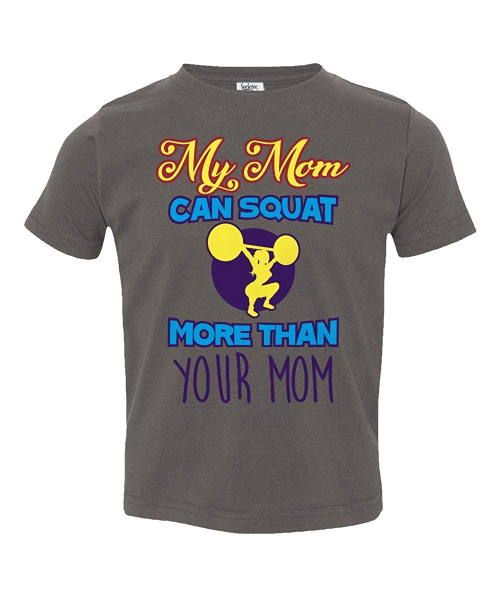Societee My Mom Can Squat More Than Your Mom Little Kids Girls Boys Toddler T-Shirt