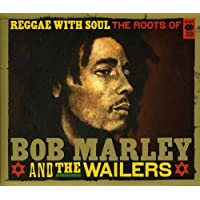 Reggae With Soul Roots Of Bob Marley Wailers