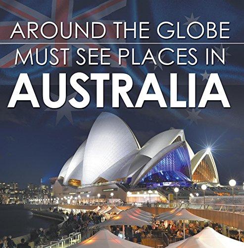 Around The Globe - Must See Places in Australia: Australia Travel Guide for Kids (Children's Explore the World Books) (Globe Australia)