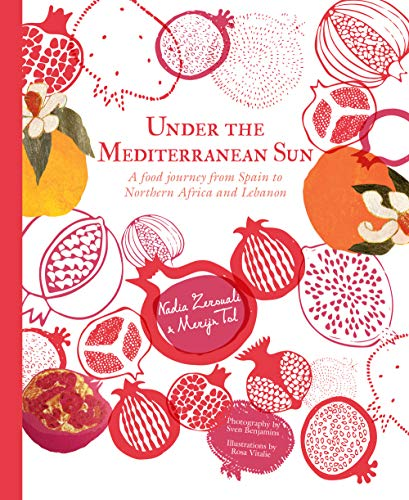 Under the Mediterranean Sun: A food journey from Spain to Northern Africa and Lebanon by Nadia Zerouali, Merijn Tol