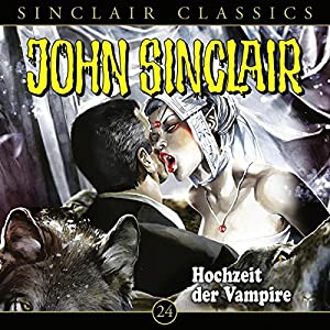 Hochzeit der Vampire (John Sinclair Classics 24) Hörspiel
