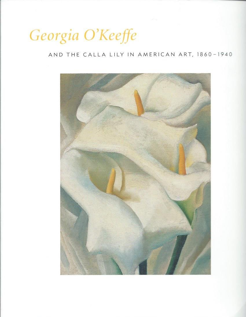 Georgia Okeeffe And The Calla Lily In American Art 1860 1940