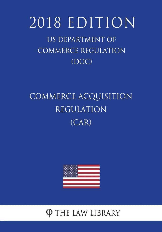 Commerce Acquisition Regulation (CAR) (US Department of Commerce Regulation) (DOC) (2018 Edition) pdf epub