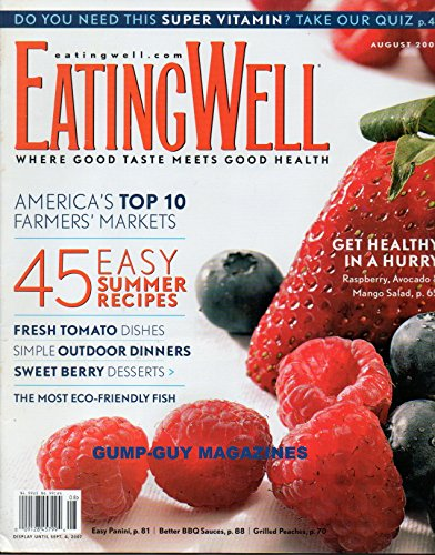 EATING WELL July August 2007 Magazine GET HEALTHY IN A HURRY: RASPBERRY, AVOCADO & MANGO SALAD 45 Easy Summer Recipes DO YOU NEED THIS SUPER VITAMIN? TAKE OUR QUIZ Steak & Purple-Potato Salad