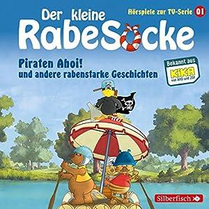 Piraten Ahoi! und andere rabenstarke Geschichten (Der kleine Rabe Socke - Das Hörspiel zur TV-Serie 1) Hörspiel