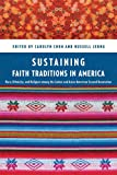 Sustaining Faith Traditions : Race, Ethnicity, and Religion among the Latino and Asian American Second Generation, Carolyn Chen, Russell Jeung, 0814717357