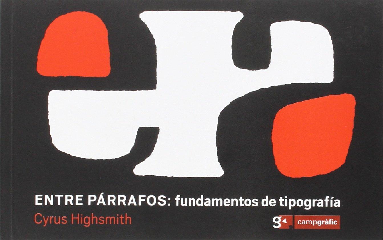 Entre Párrafos: Fundamentos De Tipografia: Amazon.es: Cyrus Highsmith: Libros