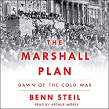 The Marshall Plan: Dawn of the Cold War Audiobook by Benn Steil Narrated by Arthur Morey