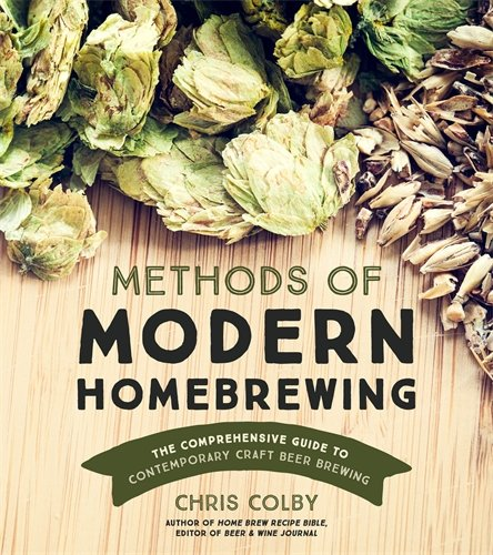 Methods of Modern Homebrewing: The Comprehensive Guide to Contemporary Craft Beer (Homebrewing Guide)