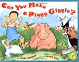 Can You Make a Piggy Giggle?, Linda Ashman, 0525468811
