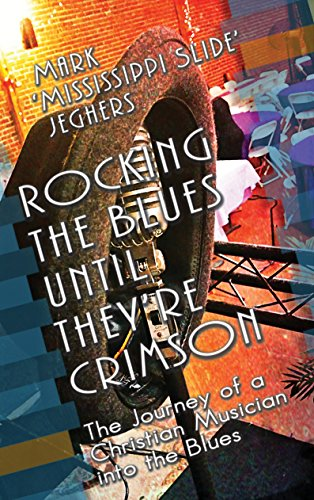 Rocking the Blues until they're Crimson: The Journey of a Christian Musician into the Blues (English Edition)