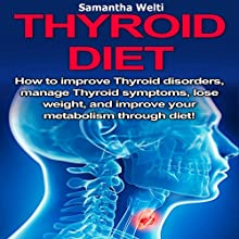 Thyroid Diet: How to Improve Thyroid Disorders, Manage Thyroid Symptoms, Lose Weight, and Improve Your Metabolism Through Diet! Audiobook by Samantha Welti Narrated by Jae Huff
