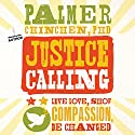 Justice Calling: Live, Love, Show Compassion, Be Changed Audiobook by Palmer Chinchen Narrated by Palmer Chinchen
