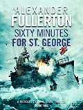 Sixty Minutes for St. George (Nicholas Everard Naval Thrillers Book 2)