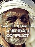 Saudi Arabia and Iran Conflict