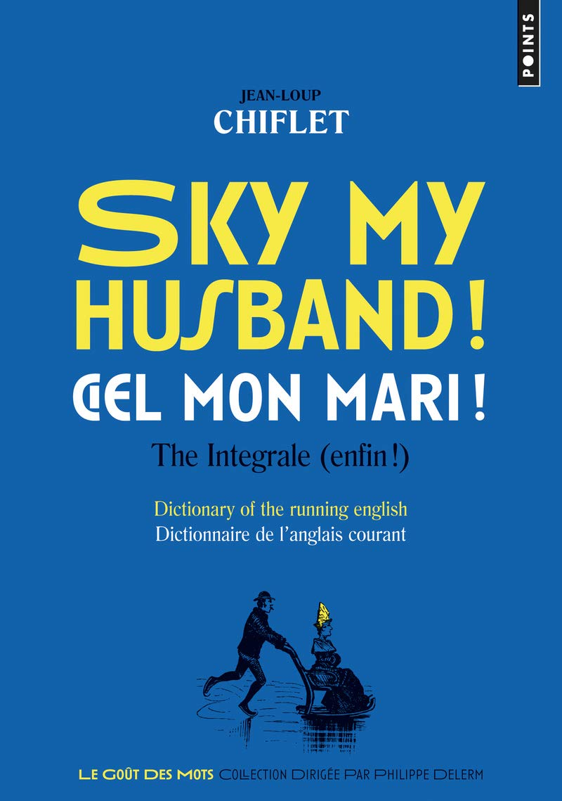 Sky my husband / Ciel mon mari ! : The intégrale ( enfin ) - Dictionary of  the Running English - Dictionnaire de l'anglais courant (French Edition):  ...