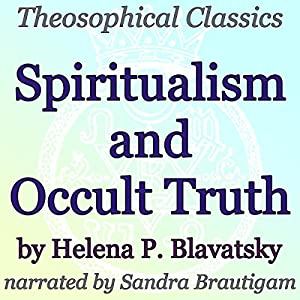 Spiritualism and Occult Truth: Theosophical Classics Audiobook