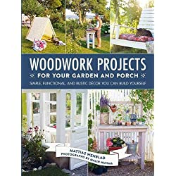 Woodwork Projects for Your Garden and Porch: Simple, Functional, and Rustic Décor You Can Build Yourself