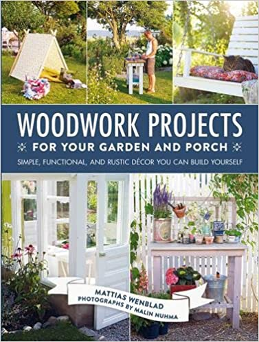Woodwork projects for your garden and porch simple functional and woodwork projects for your garden and porch simple functional and rustic dcor you can build yourself mattias wenblad malin nuhma 9781510709065 solutioingenieria Choice Image