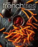 Easy French Fries Cookbook: Re-Imagine French Fries with 50 Delicious French Fry Recipes