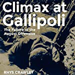 Climax at Gallipoli: The Failure of the August Offensive | Rhys Crawley