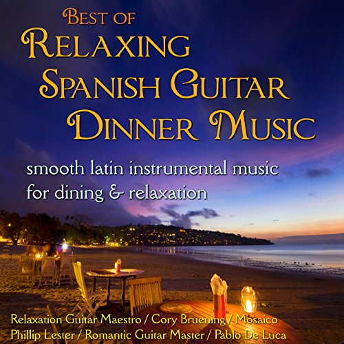 Best of Relaxing Spanish Guitar Dinner Music: Smooth Latin Instrumental... Dining & Relaxation (Best Latin Guitar Music)