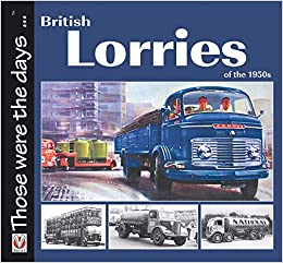 British Lorries of the 1950s (Those Were the Days...)