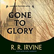 Gone to Glory: A Moroni Traveler Novel, The Moroni Traveler Series, Book 3 | Robert R. Irvine