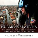 Hurricane Katrina: The Story of the Most Destructive Hurricane in American History Audiobook by  Charles River Editors Narrated by Scott R. Pollak