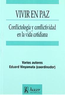 Vivir En Paz: Conflictologia y Conflictividad En La Vida Cotidiana (Spanish Edition)
