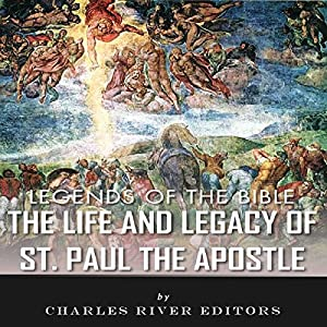 Legends of the Bible: The Life and Legacy of St. Paul the Apostle Audiobook