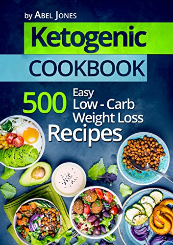 Ketogenic Diet: 500 Easy Low-Carb Weight Loss Recipes (The Complete Beginners Cookbook Guide With Meal Plan)