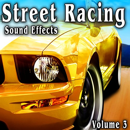 (Street Racing Sound Effects, Vol. 3)