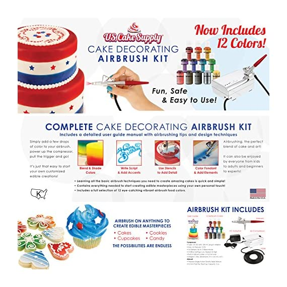 U.S. Cake Supply - Complete Cake Decorating Airbrush Kit with a Full Selection of 12 Vivid Airbrush Food Colors - Decorate Cakes, Cupcakes, Cookies & Desserts 2 Contains Everything You Need: Our kit contains everything you need to start creating edible masterpieces using your own personal touch! Kit includes a professional precision airbrush, air compressor with 3 air flow settings, 12 eye-catching vibrant U.S. Cake Supply airbrush food colors, detailed user guide manual with airbrushing tips and design techniques. To be used and enjoyed by everyone: It can be enjoyed by everyone from kids to adults and beginners to experts! Simply add a few drops of color to your airbrush, power up the compressor, pull the trigger and go! It's just that easy to start your own customized creations! Airbrushing is the Perfect Blend of Cake and Art: Unleash your imagination to create your own amazing designs on dozens of colorful cakes, cupcakes, cookies and desserts. Blend and shade colors, write script and add accents, use stencils to add detail, color fondant and other elements, plus so much more!