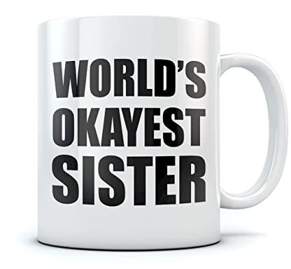 e9be7c2e6bb Image Unavailable. Image not available for. Color: World's Okayest Sister Coffee  Mug ...