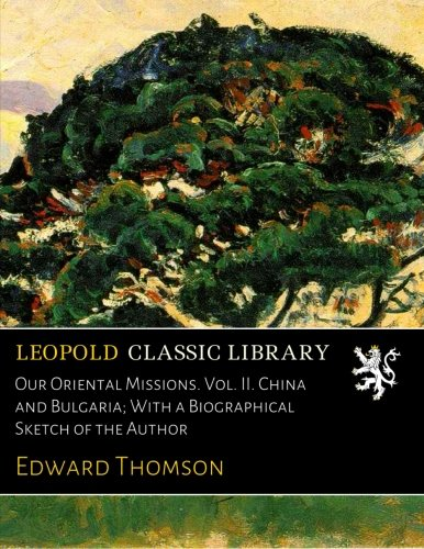 Download Our Oriental Missions. Vol. II. China and Bulgaria; With a Biographical Sketch of the Author pdf epub