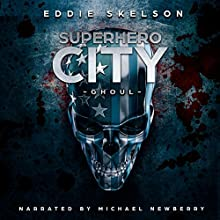Superhero City: Ghoul Audiobook by Eddie Skelson Narrated by Michael Newberry