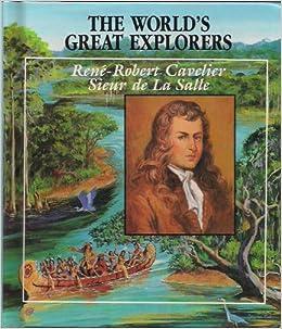 renerobert cavelier sieur de la salle explorer of the