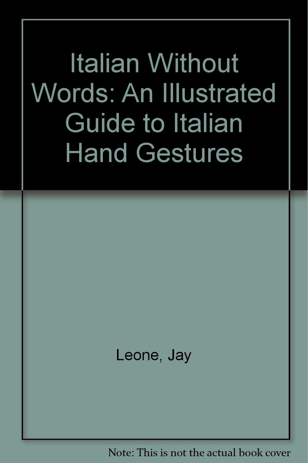 Italian Without Words: An Illustrated Guide to Italian Hand Gestures ...