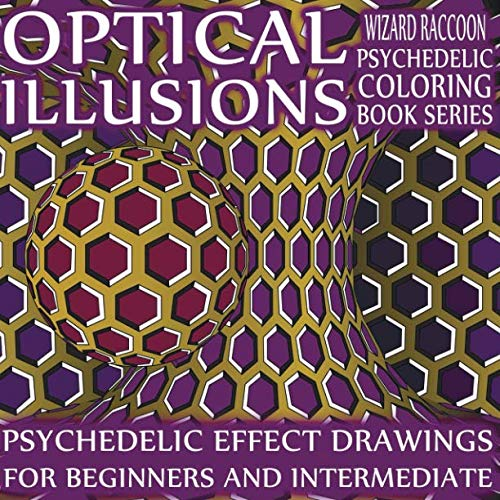 (Optical Illusions Coloring Book: Psychedelic Effect Drawings for Beginners and Intermediate (Wizard Raccoon Psychedelic Coloring Books) )